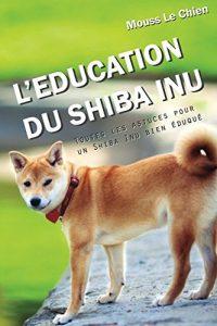 Toutes les astuces pour un Shiba Inu bien éduqué Broché